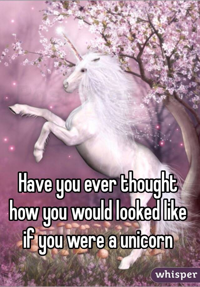 Have you ever thought how you would looked like if you were a unicorn