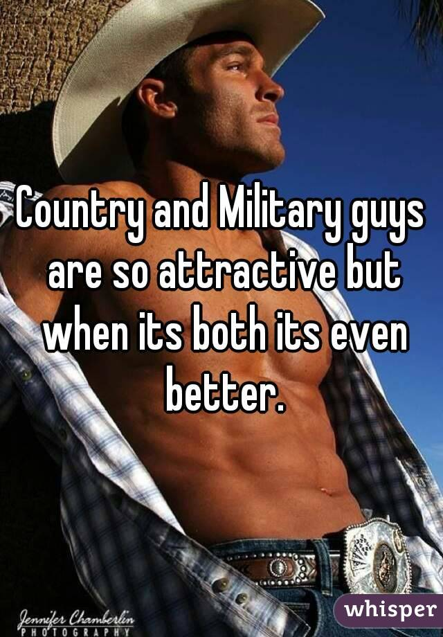 Country and Military guys are so attractive but when its both its even better.