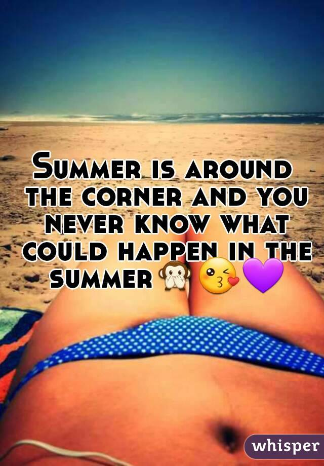 Summer is around the corner and you never know what could happen in the summer🙊😘💜