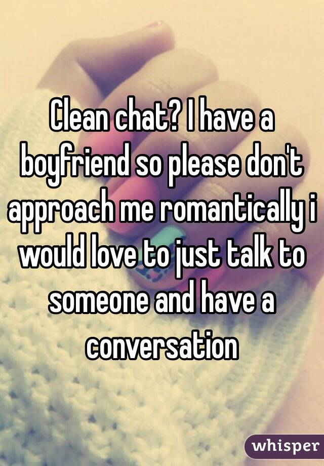 Clean chat i have a boyfriend so please dont approach me i have a boyfriend so please dont approach me romantically i would love ccuart Gallery