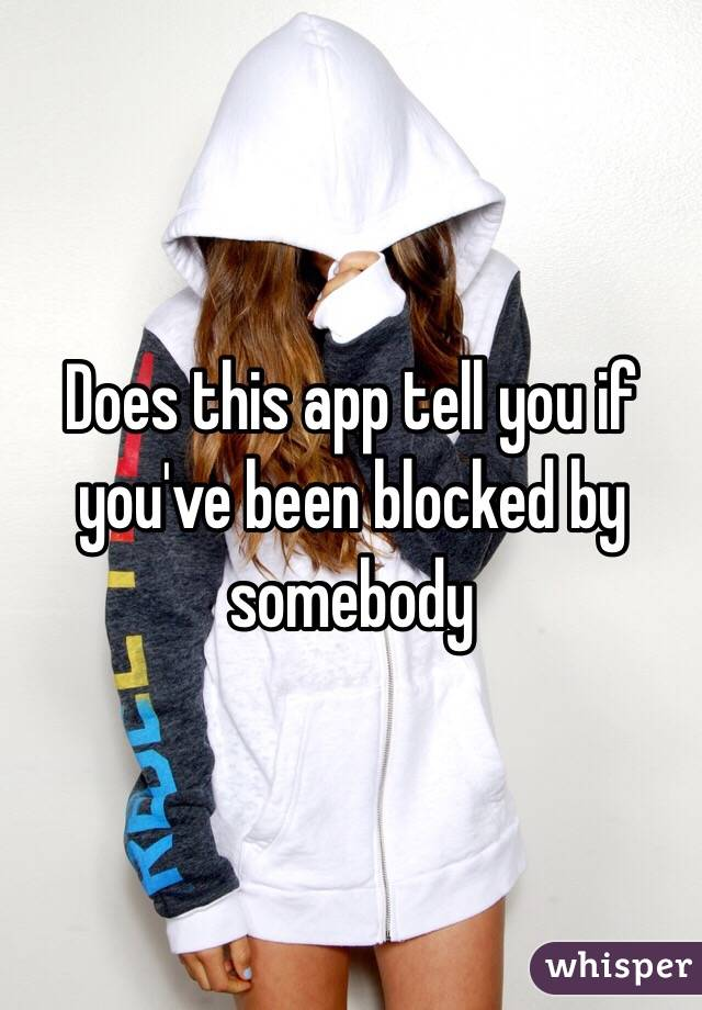 Does this app tell you if you've been blocked by somebody