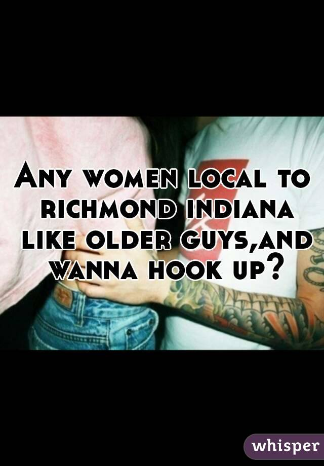 Any women local to richmond indiana like older guys,and wanna hook up?