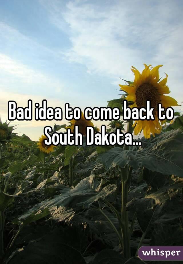 Bad idea to come back to South Dakota...