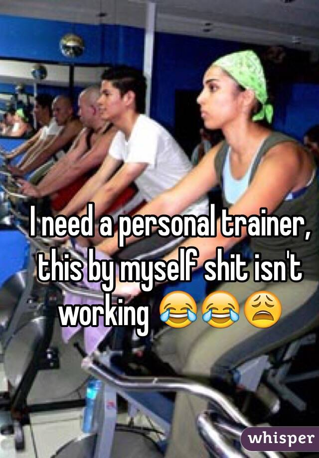 I need a personal trainer, this by myself shit isn't working 😂😂😩