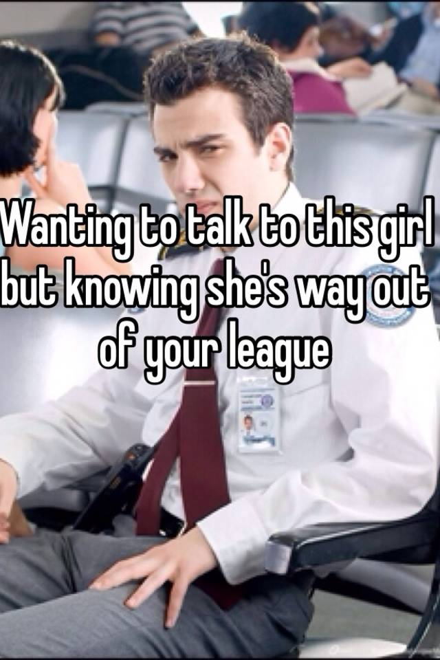 How To Talk To Girls Out Of Your League