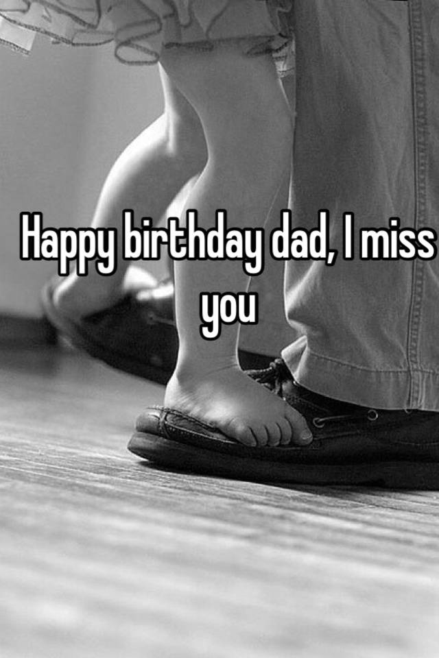happy birthday dad i miss you