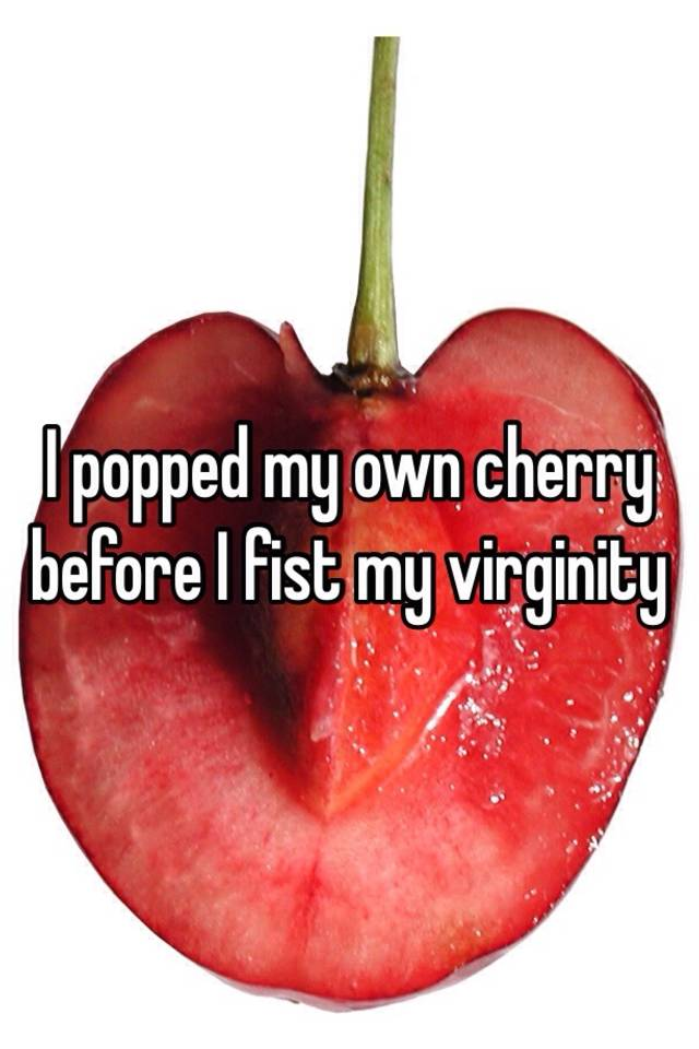 Can i pop my own cherry