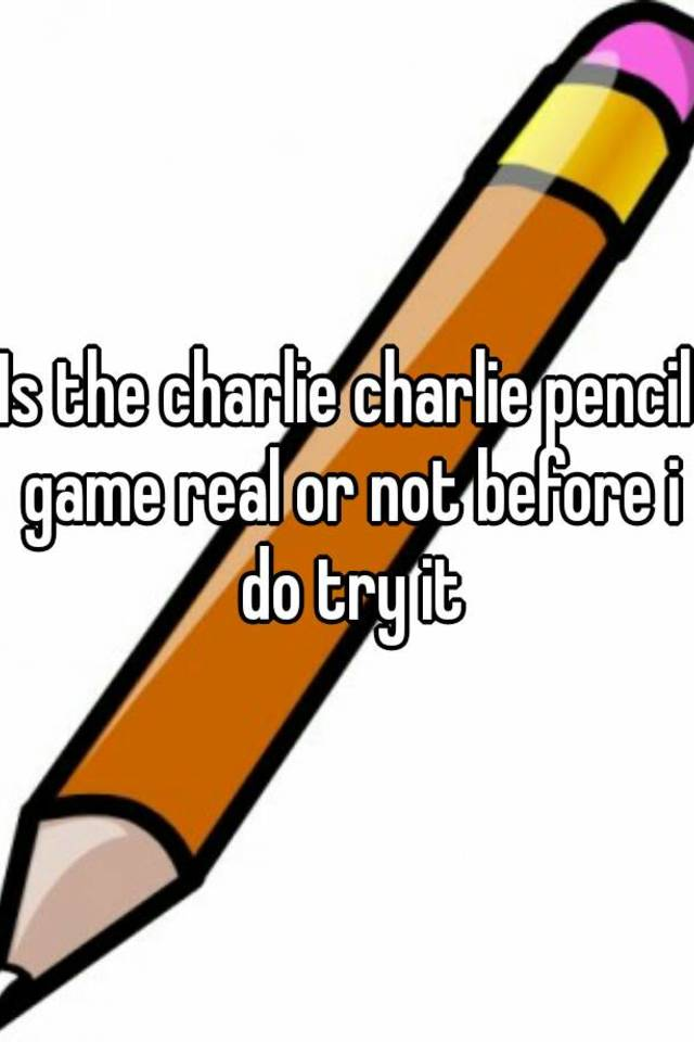 Is the charlie charlie pencil game real or not before i do try it