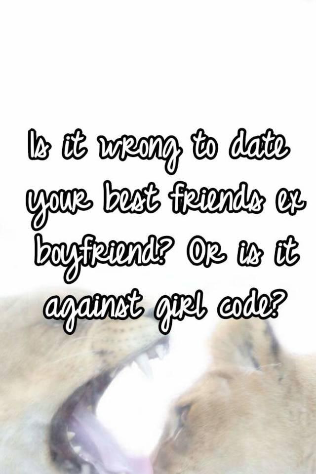 Dating best friends ex boyfriend