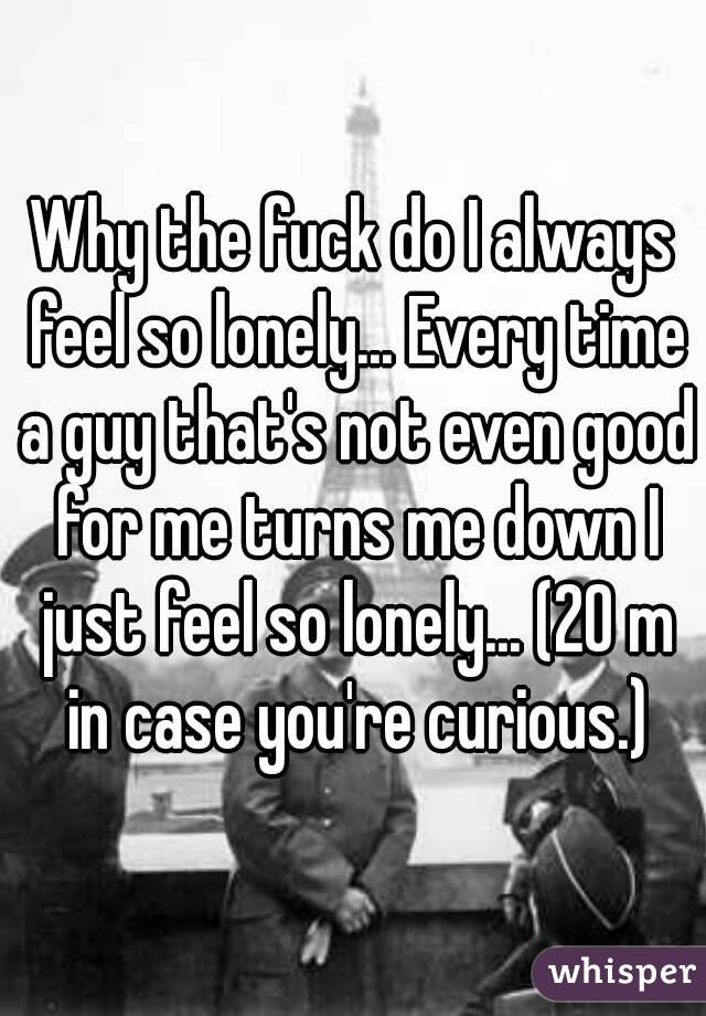 Why do i always feel so lonely