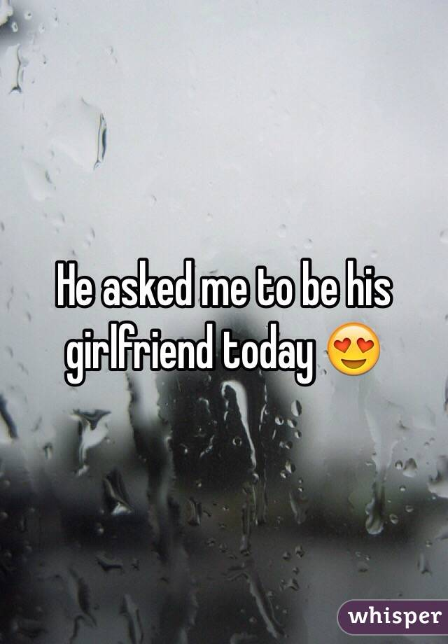 He asked me to be his girlfriend