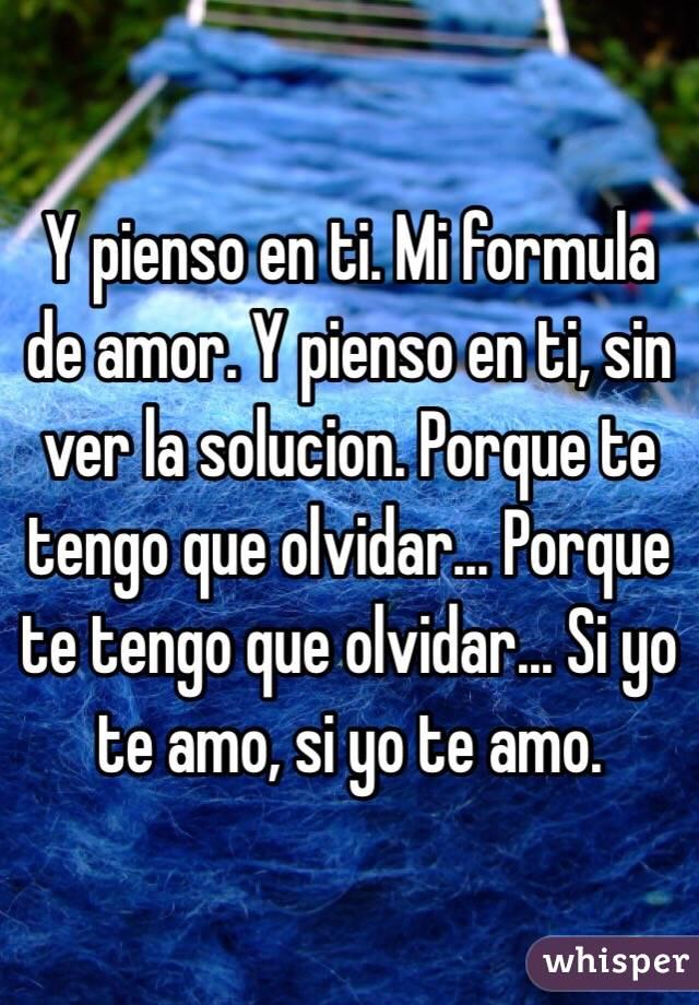 Y Pienso En Ti Mi Formula De Amor Y Pienso En Ti Sin Ver La Solucion