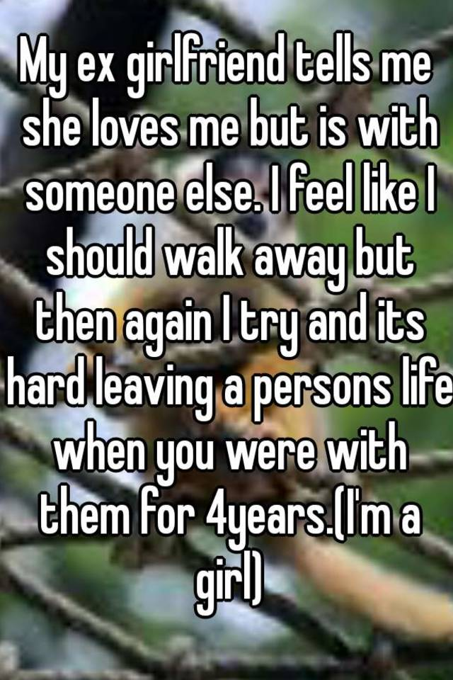 My ex girlfriend is in love with someone else
