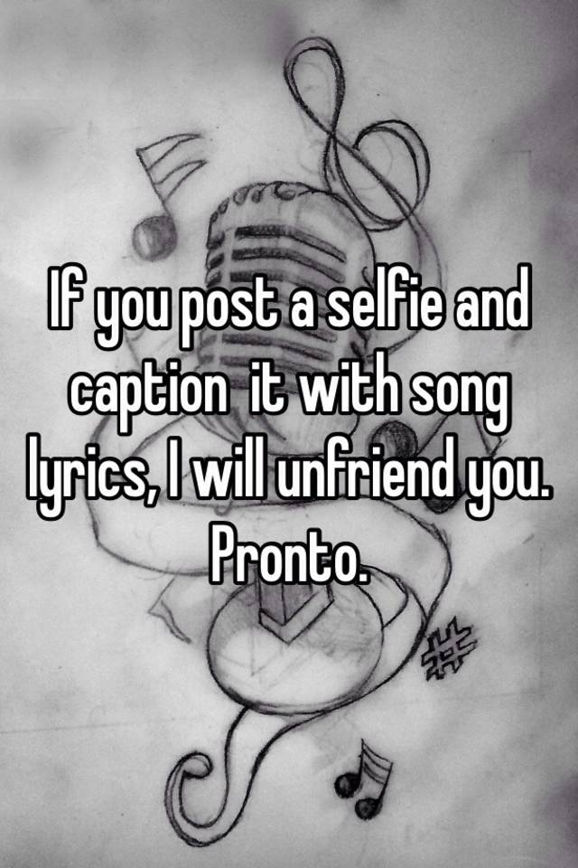 If You Post A Selfie And Caption It With Song Lyrics I Will