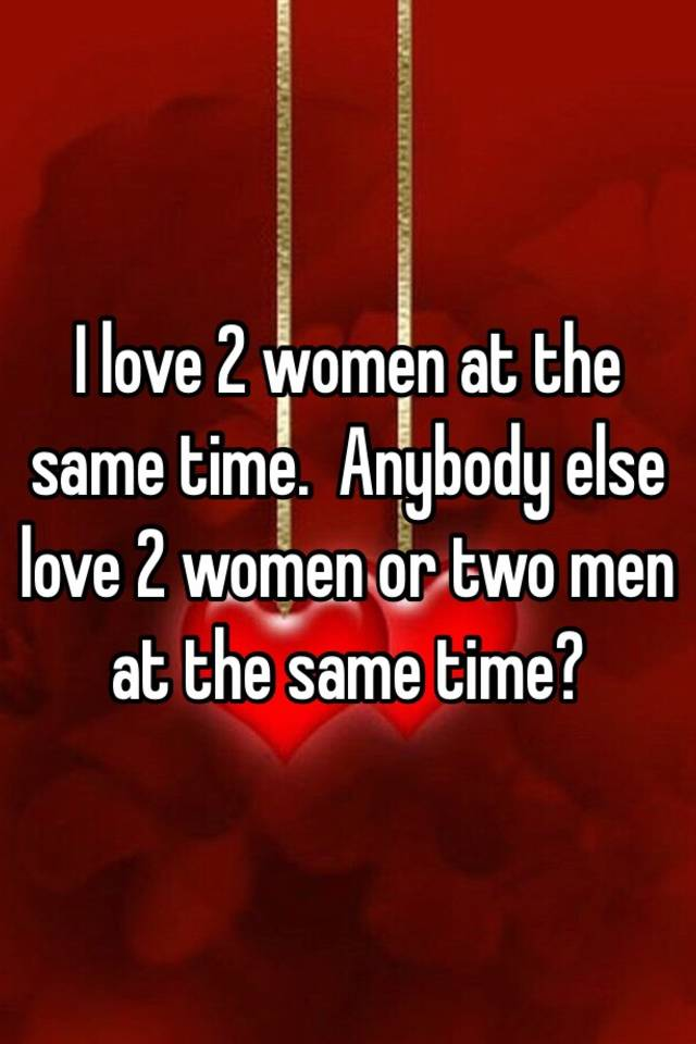 JOANN: Can a man be in love with two women