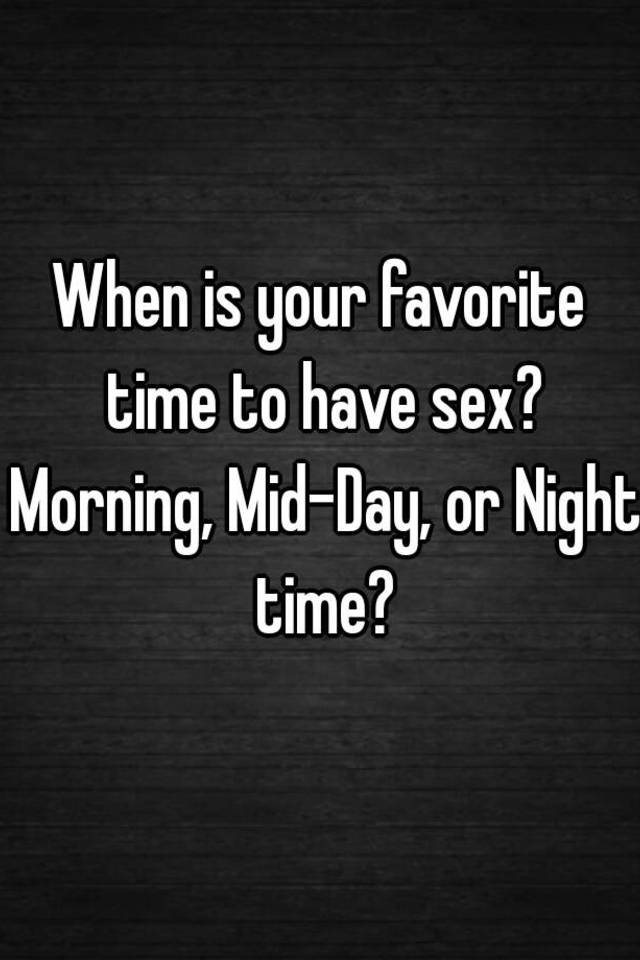 Favorite time for sex