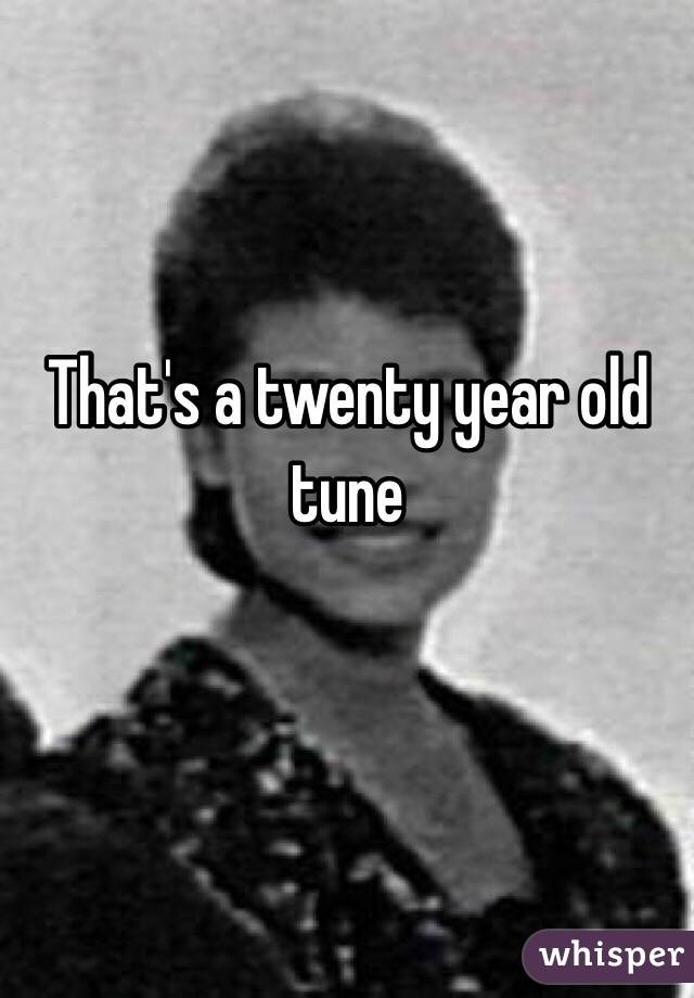 That's a twenty year old tune