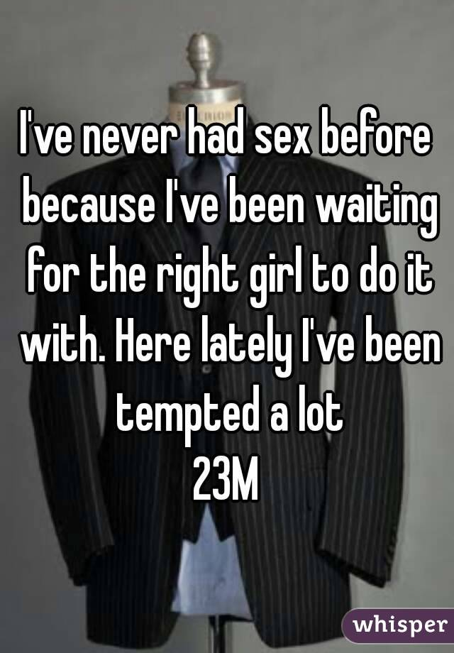 Girls that have never had sex
