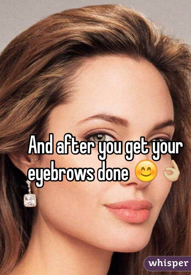 And After You Get Your Eyebrows Done