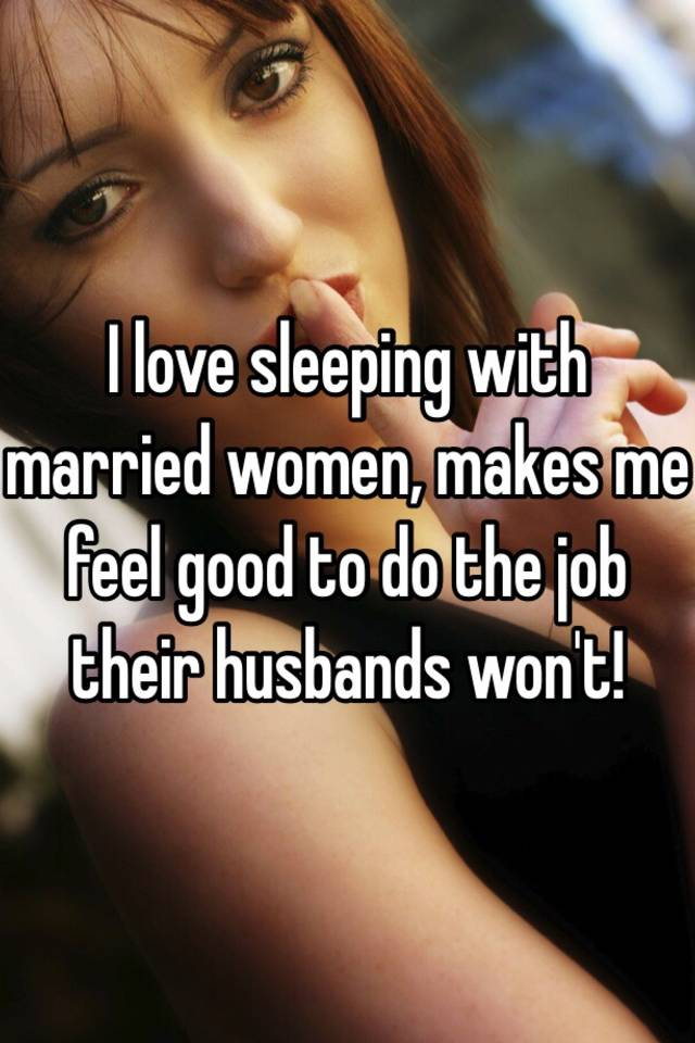 i want a married woman to sleep with me