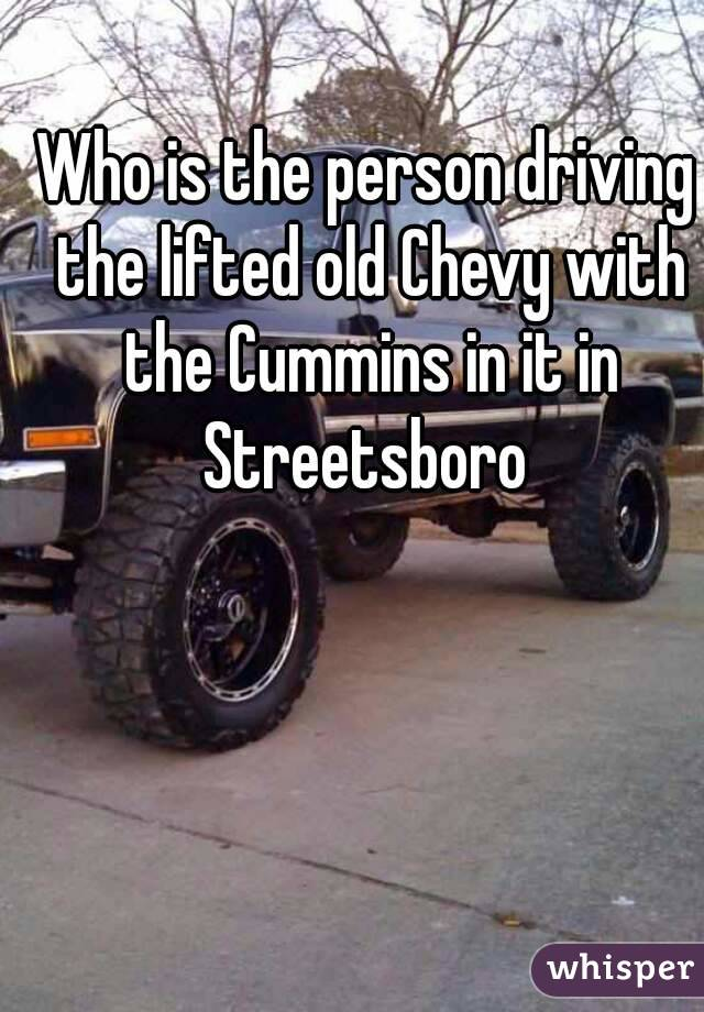 Who is the person driving the lifted old Chevy with the Cummins in ...