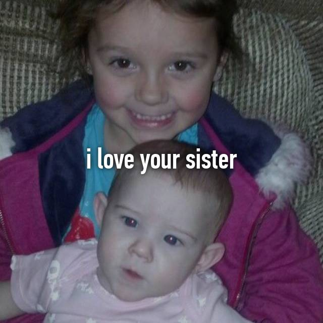 i love your sister