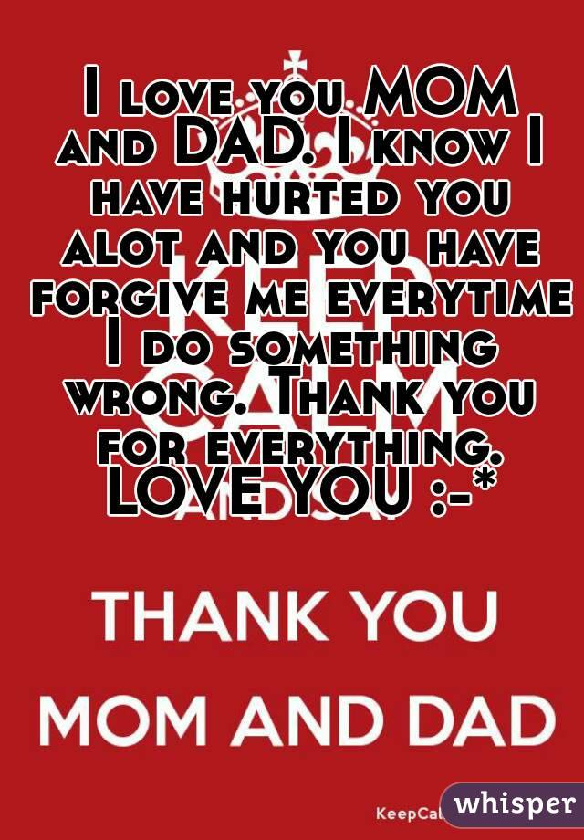 i love you mom and dad i know i have hurted you alot and you have