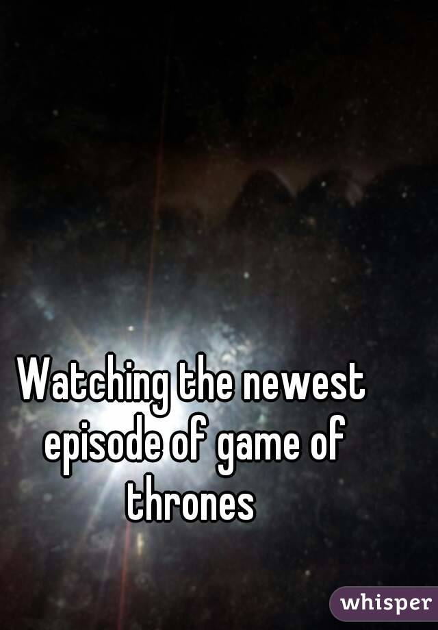 Watching the newest episode of game of thrones