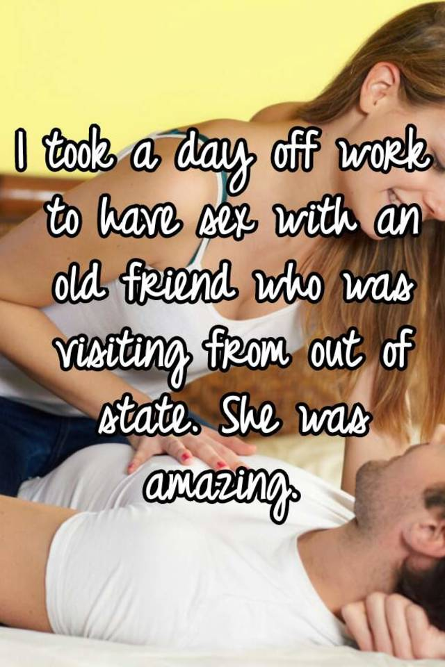 I Took A Day Off Work To Have Sex With An Old Friend Who Was Visiting From Out Of State She Was Amazing