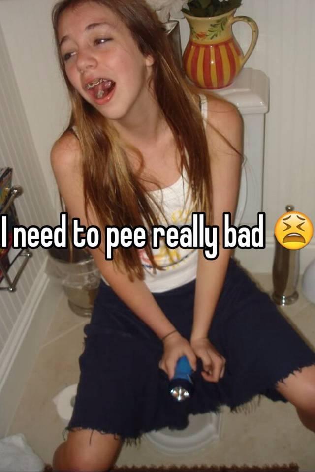 Bad have i pee really