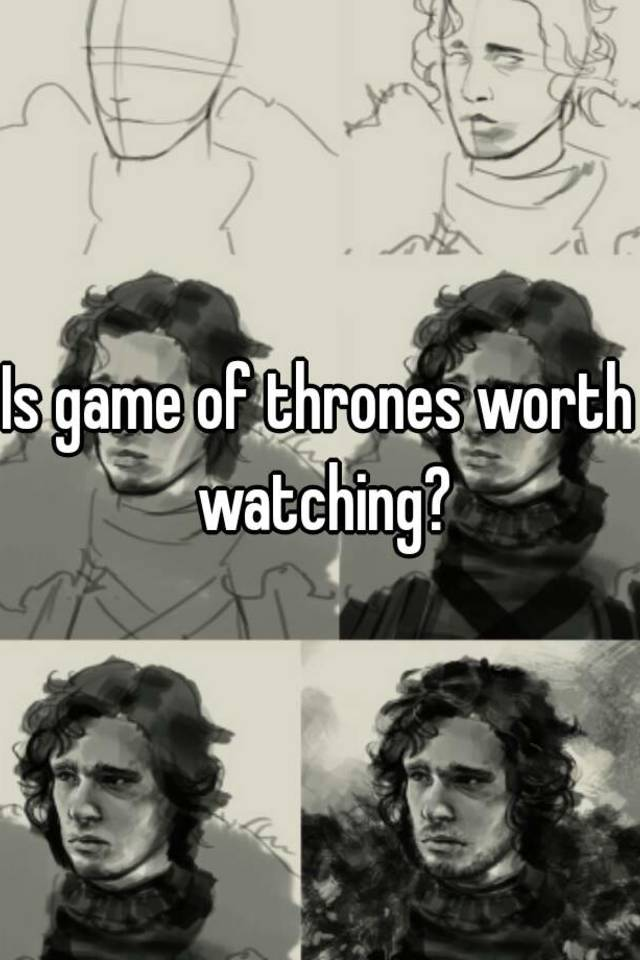 Is Game Of Thrones Worth Watching