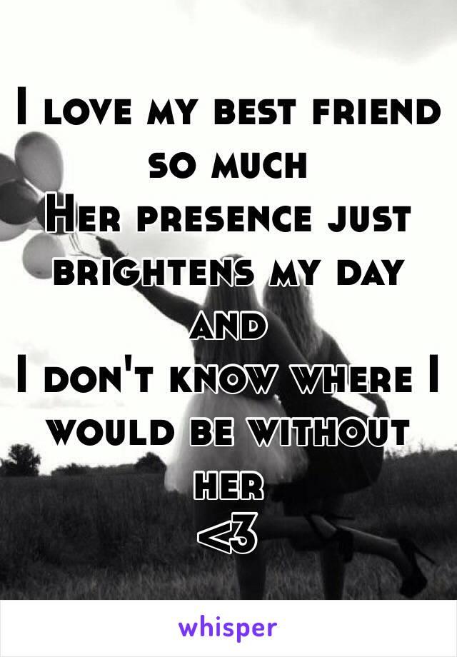 I love my best friend so much
