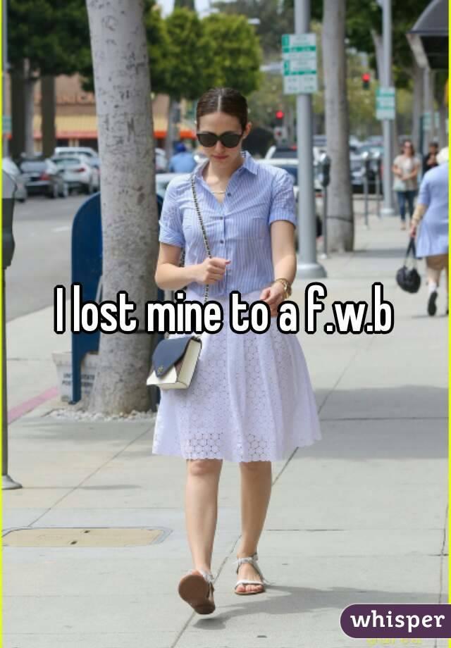I lost mine to a f.w.b