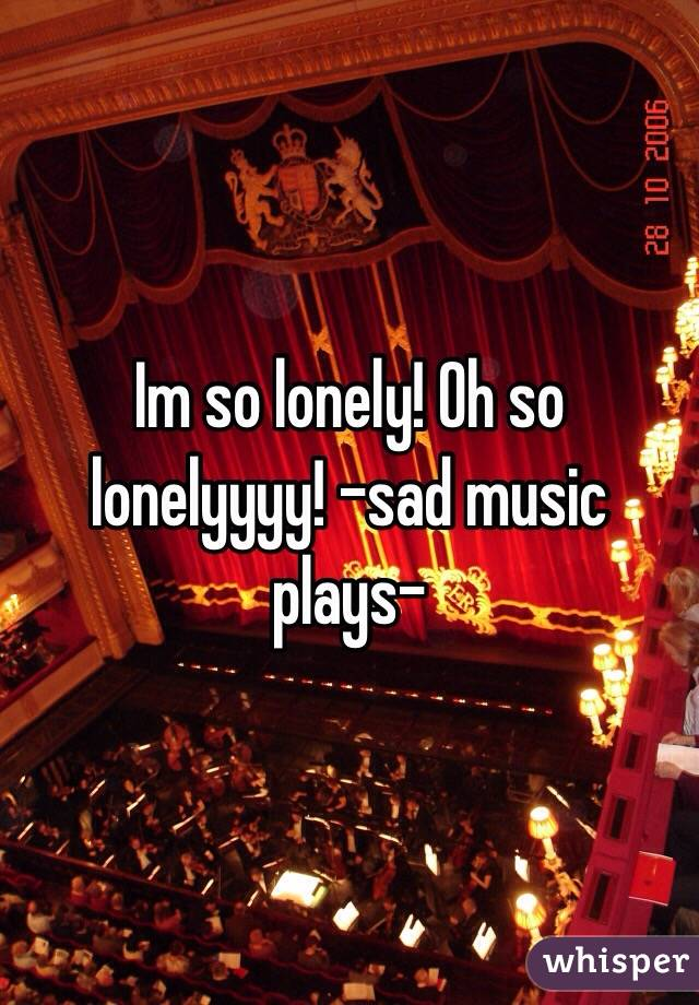 Im So Lonely Oh So Lonely