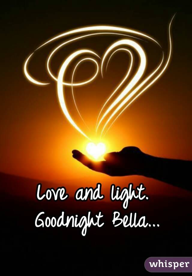 Love And Light. Goodnight Bella.