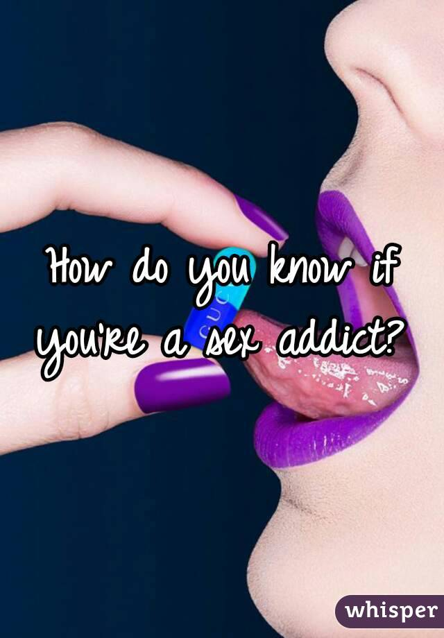 How to tell if your a sex addict