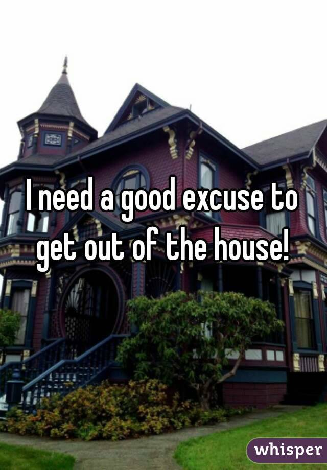 Good Excuses To Get Out Of The House