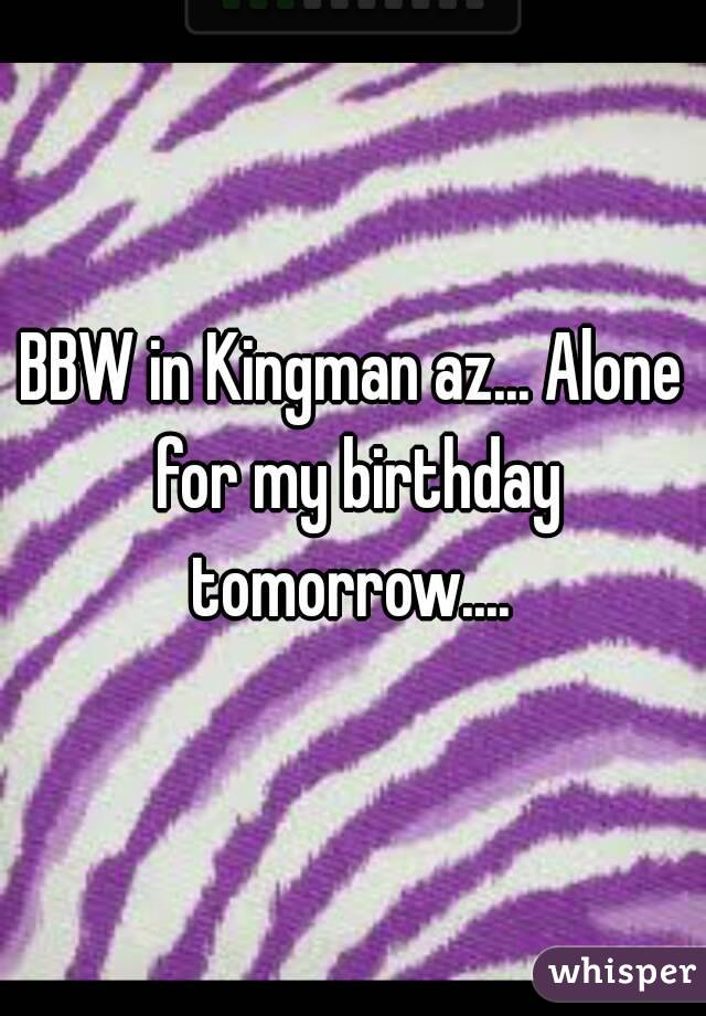 Bbw In Kingman Az Alone For My Birthday Tomorrow