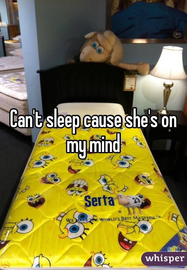 Can't sleep cause she's on my mind