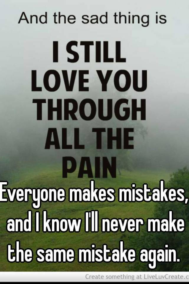 Everyone makes mistakes, and I know I'll never make the same mistake again.