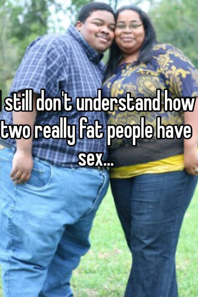 Phrase There How does two fat people have sex pity