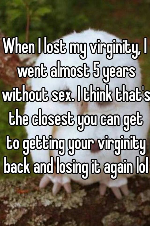 Opinion you getting virginity back