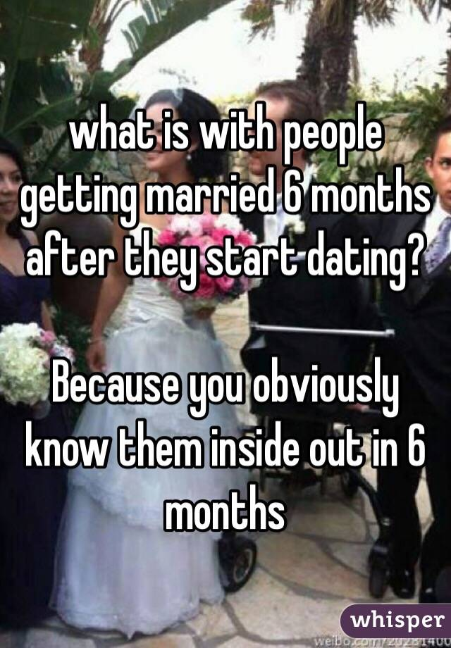 Dating for 6 months and getting married theme