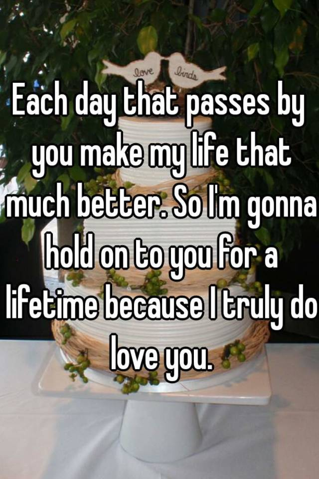 Each day that passes by you ma...