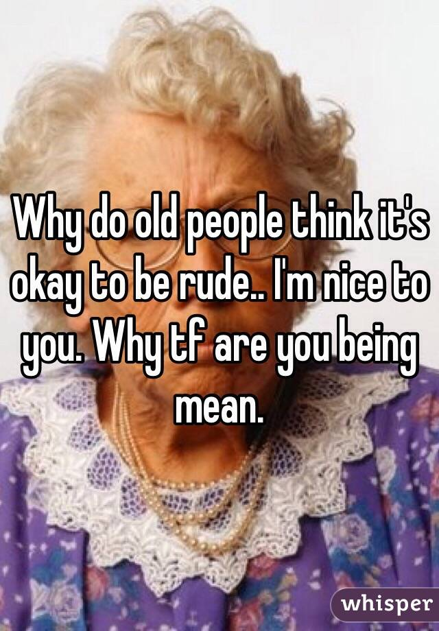 Why do old people get mean