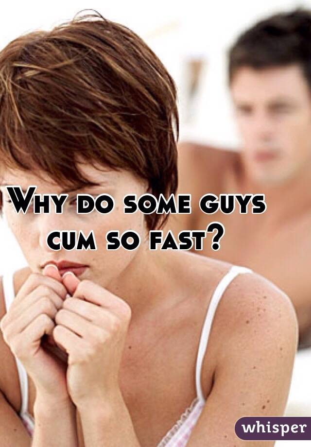why do some men cum fast