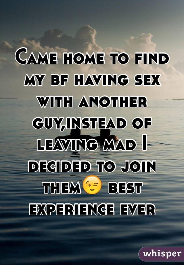 Came home to find my bf having sex with another guy,instead of leaving mad I decided to join them😉 best experience ever