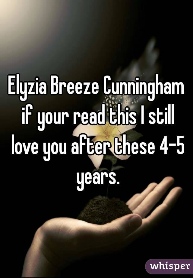 Elyzia Breeze Cunningham if your read this I still love you after these 4-5 years.
