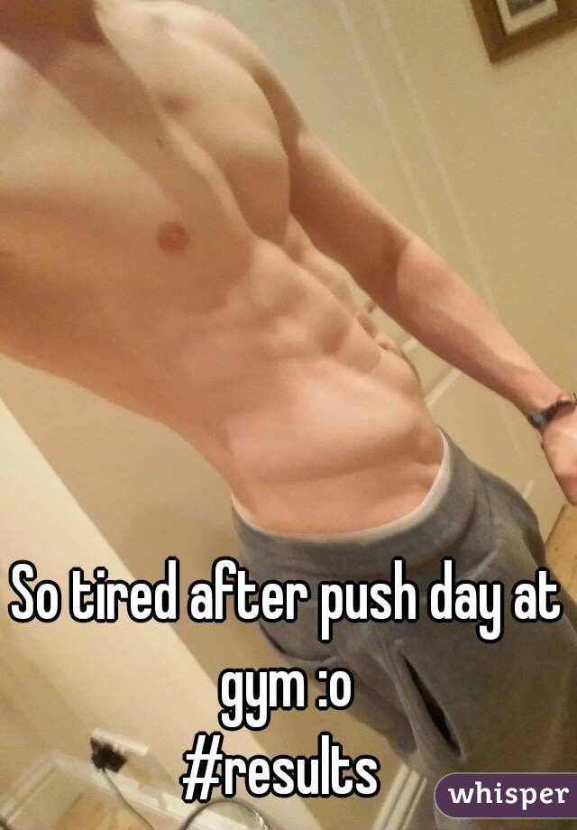 So tired after push day at gym :o  #results