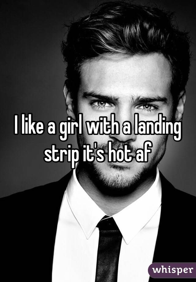 I like a girl with a landing strip it's hot af